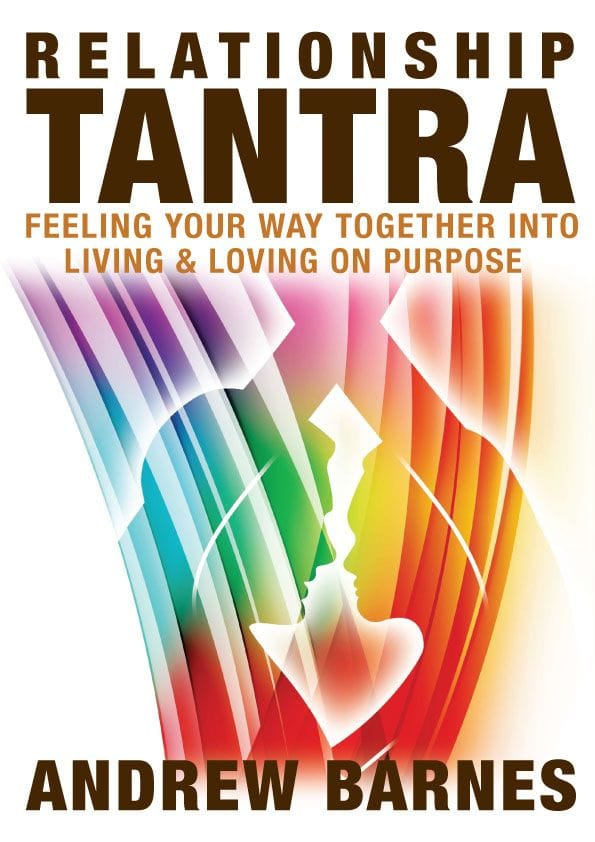 Relationship Tantra - Feeling your way together into living and loving on purpose. Ebook.