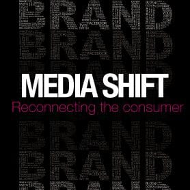 MEDIA SHIFT: RECONNECTING THE CONSUMER