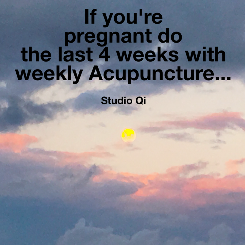 Do Acupuncture for the last four weeks of pregnancy