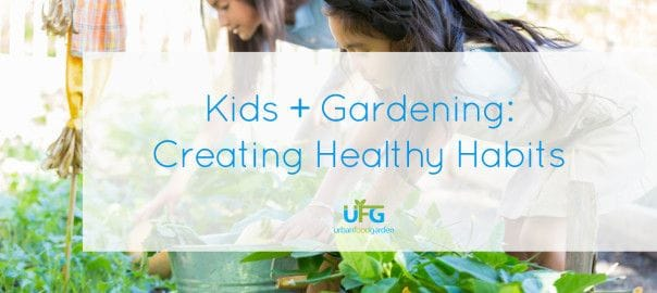 Kids & Gardening; Creating Healthy Habits